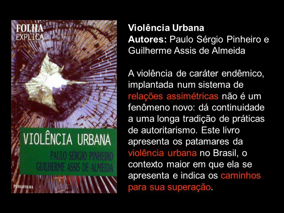 Violência UrbanaAutores: Paulo Sérgio Pinheiro e Guilherme Assis de Almeida.