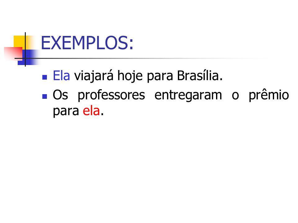 EXEMPLOS: Ela viajará hoje para Brasília.