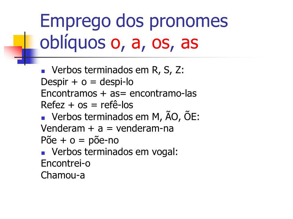 Emprego dos pronomes oblíquos o, a, os, as
