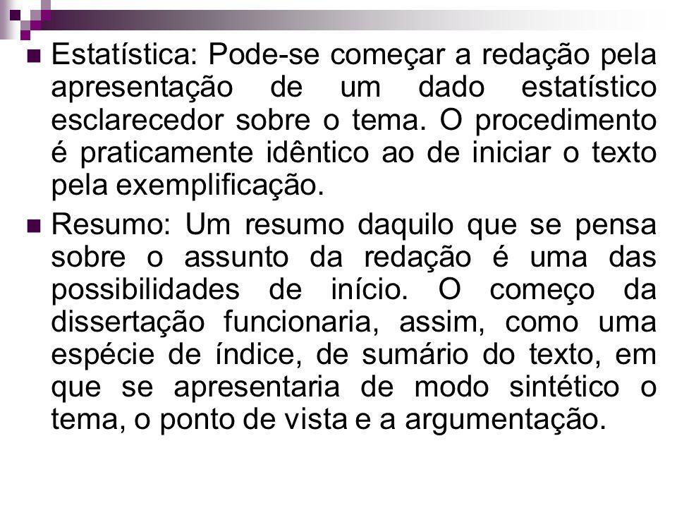 Estatística: Pode-se começar a redação pela apresentação de um dado estatístico esclarecedor sobre o tema. O procedimento é praticamente idêntico ao de iniciar o texto pela exemplificação.