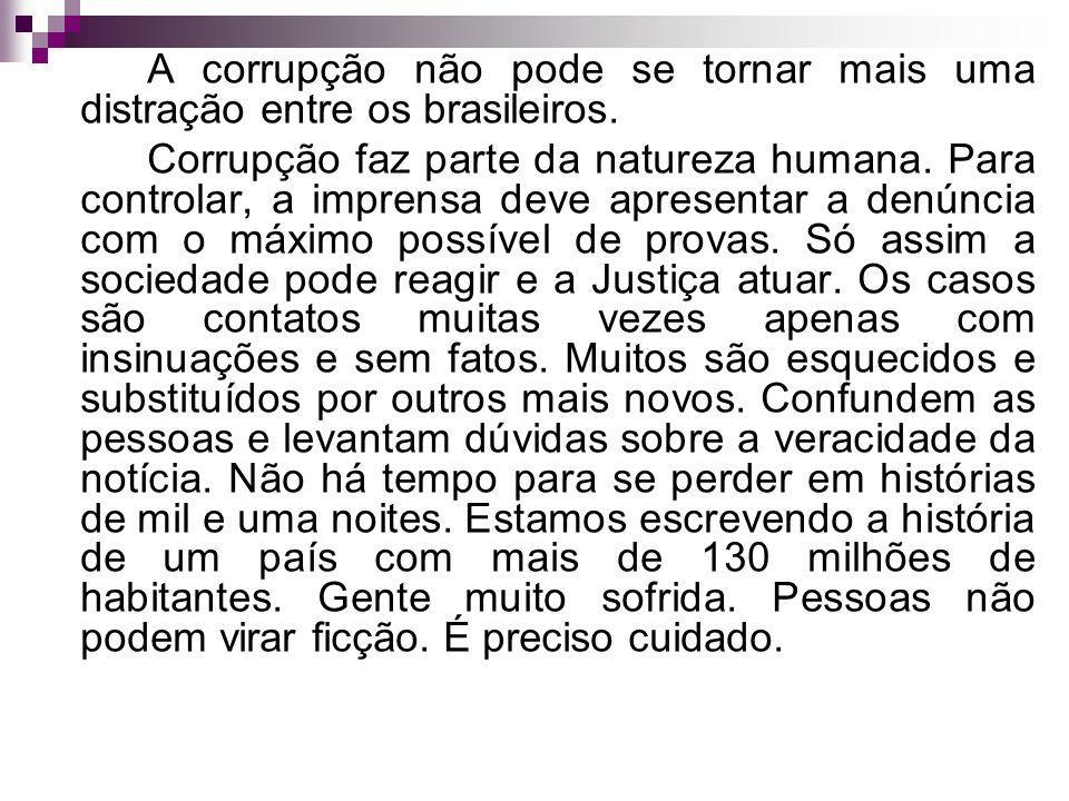 A corrupção não pode se tornar mais uma distração entre os brasileiros.