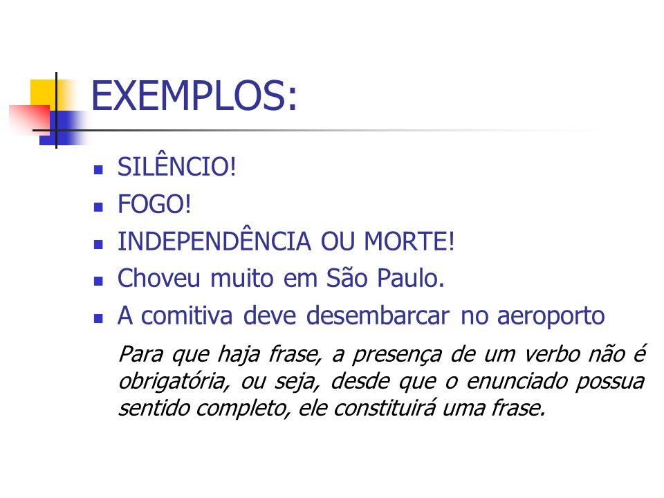 EXEMPLOS: SILÊNCIO! FOGO! INDEPENDÊNCIA OU MORTE!