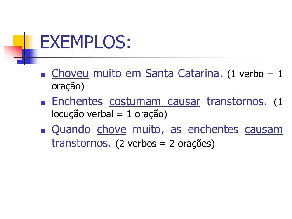 EXEMPLOS: Choveu muito em Santa Catarina. (1 verbo = 1 oração)