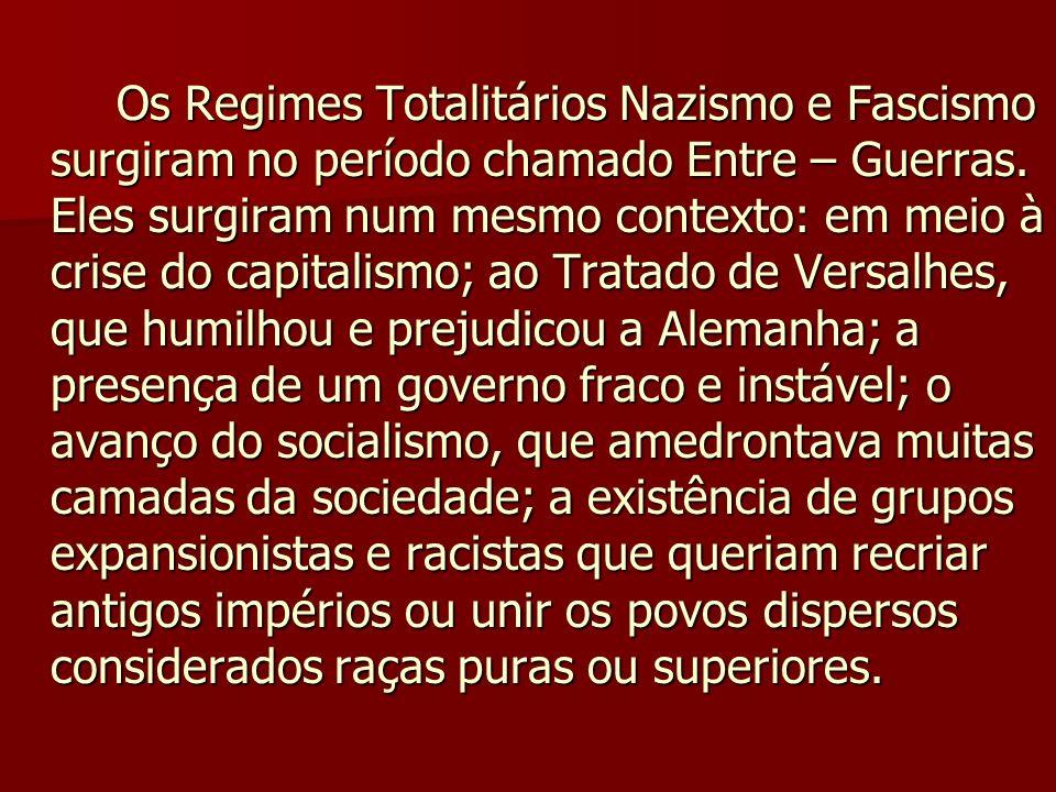 Os Regimes Totalitários Nazismo e Fascismo surgiram no período chamado Entre – Guerras.