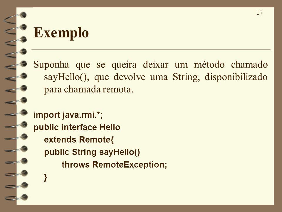 ExemploSuponha que se queira deixar um método chamado sayHello(), que devolve uma String, disponibilizado para chamada remota.