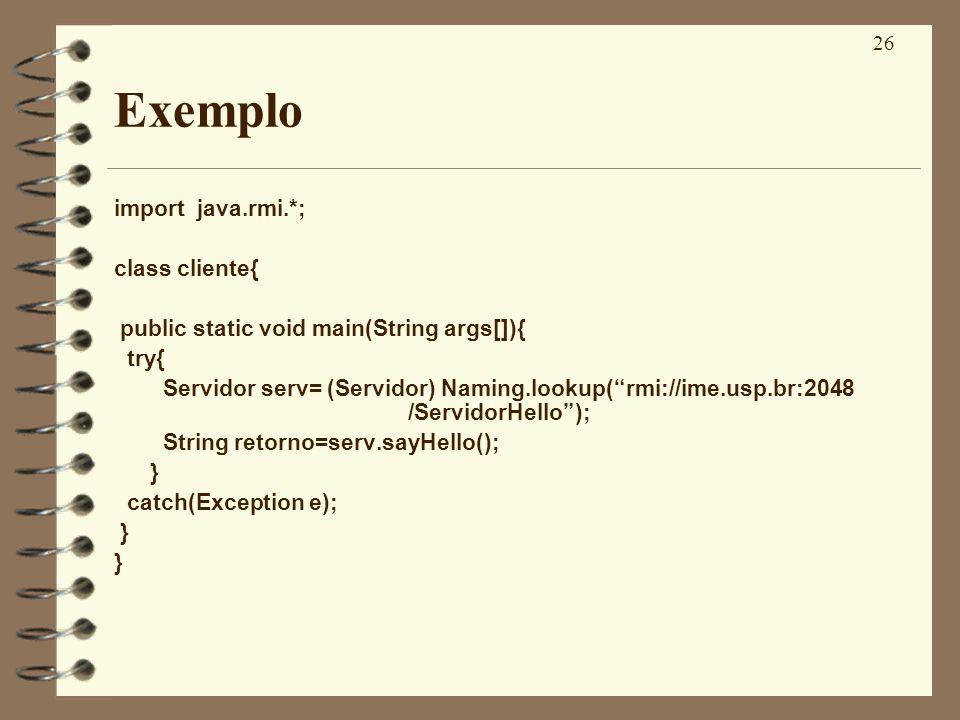 Exemplo import java.rmi.*; class cliente{