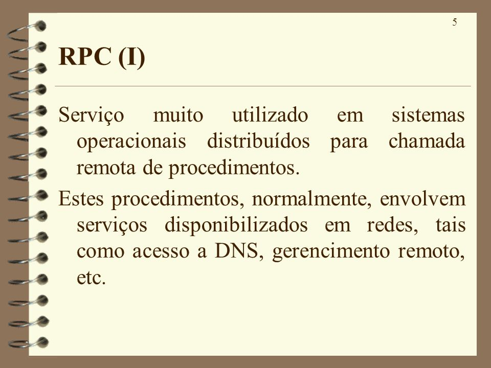 RPC (I) Serviço muito utilizado em sistemas operacionais distribuídos para chamada remota de procedimentos.