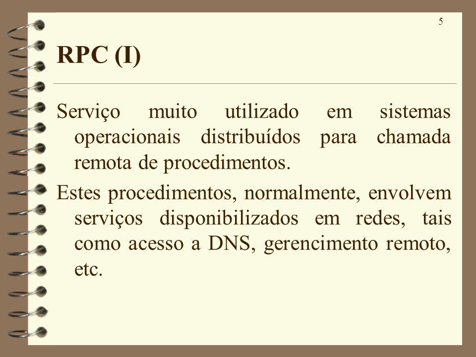 RPC (I)Serviço muito utilizado em sistemas operacionais distribuídos para chamada remota de procedimentos.