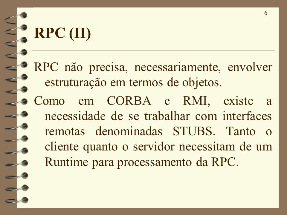 RPC (II) RPC não precisa, necessariamente, envolver estruturação em termos de objetos.