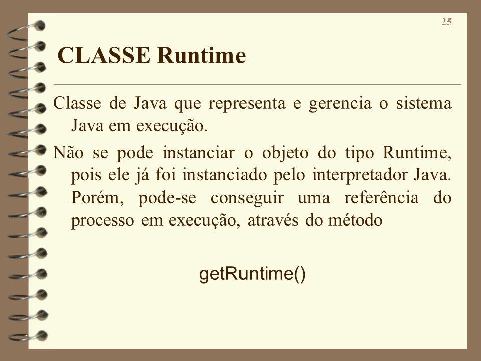CLASSE Runtime Classe de Java que representa e gerencia o sistema Java em execução.