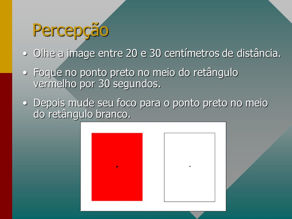 Percepção Olhe a image entre 20 e 30 centímetros de distância.