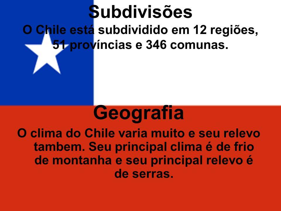 Subdivisões O Chile está subdividido em 12 regiões, 51 províncias e 346 comunas.
