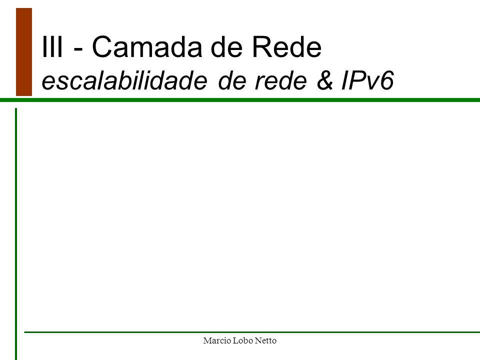 III - Camada de Rede escalabilidade de rede & IPv6