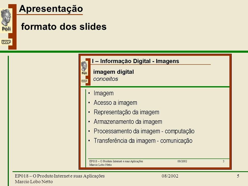 formato dos slides EP018 – O Produto Internet e suas Aplicações Marcio Lobo Netto 08/2002