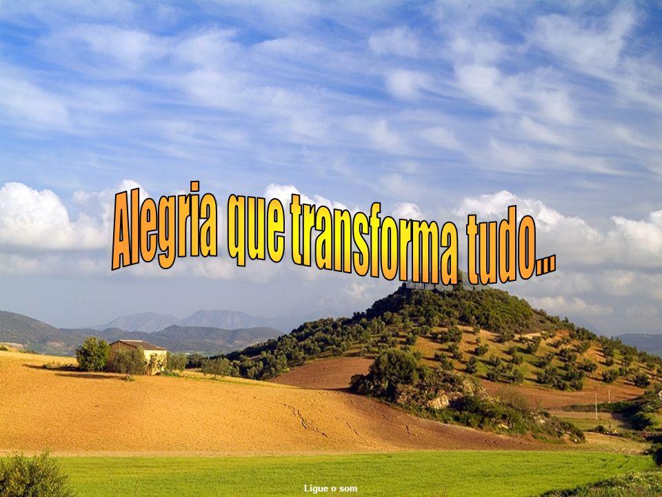 Alegria que transforma tudo...