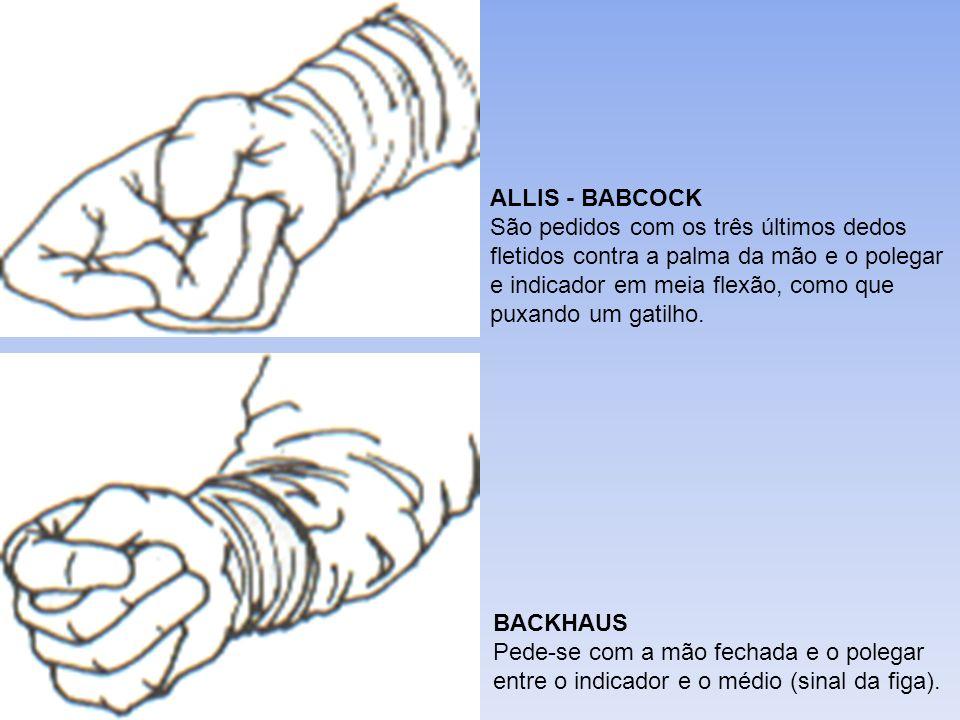 ALLIS - BABCOCK São pedidos com os três últimos dedos fletidos contra a palma da mão e o polegar e indicador em meia flexão, como que puxando um gatilho.