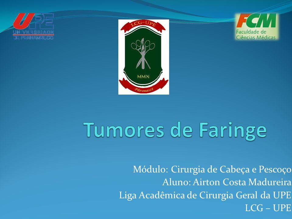 Tumores de Faringe Módulo: Cirurgia de Cabeça e Pescoço