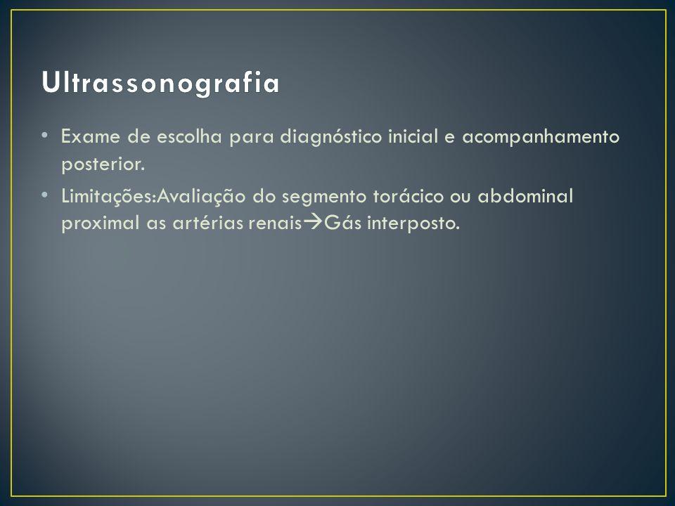 Ultrassonografia Exame de escolha para diagnóstico inicial e acompanhamento posterior.