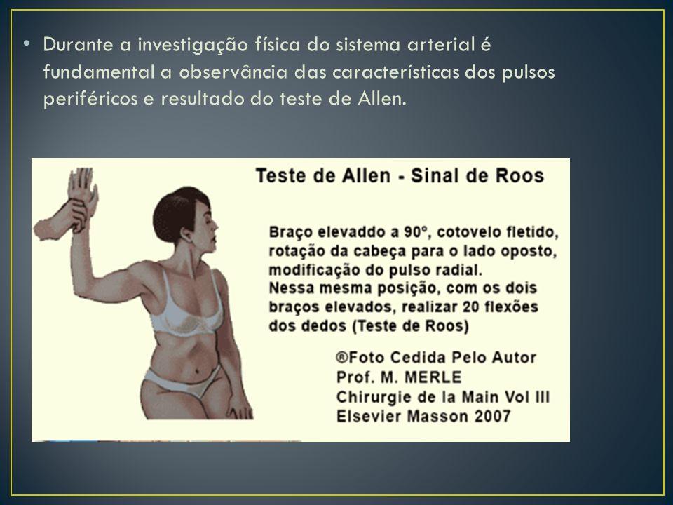 Durante a investigação física do sistema arterial é fundamental a observância das características dos pulsos periféricos e resultado do teste de Allen.