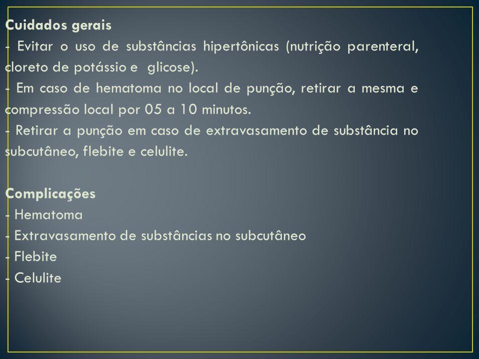 Cuidados gerais - Evitar o uso de substâncias hipertônicas (nutrição parenteral, cloreto de potássio e glicose).