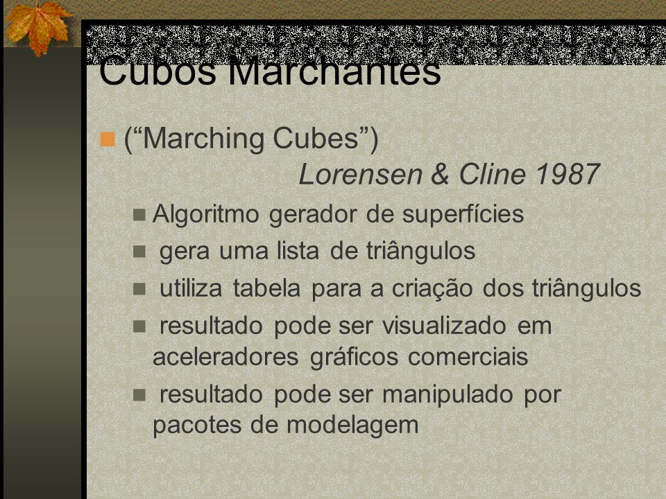Cubos Marchantes ( Marching Cubes ) Lorensen & Cline 1987