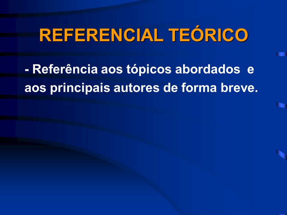 REFERENCIAL TEÓRICO - Referência aos tópicos abordados e