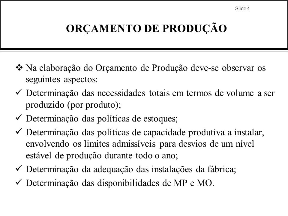 ORÇAMENTO DE PRODUÇÃONa elaboração do Orçamento de Produção deve-se observar os seguintes aspectos: