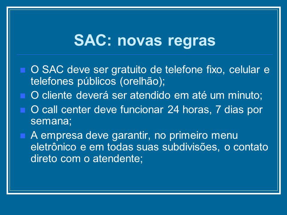 SAC: novas regrasO SAC deve ser gratuito de telefone fixo, celular e telefones públicos (orelhão); O cliente deverá ser atendido em até um minuto;