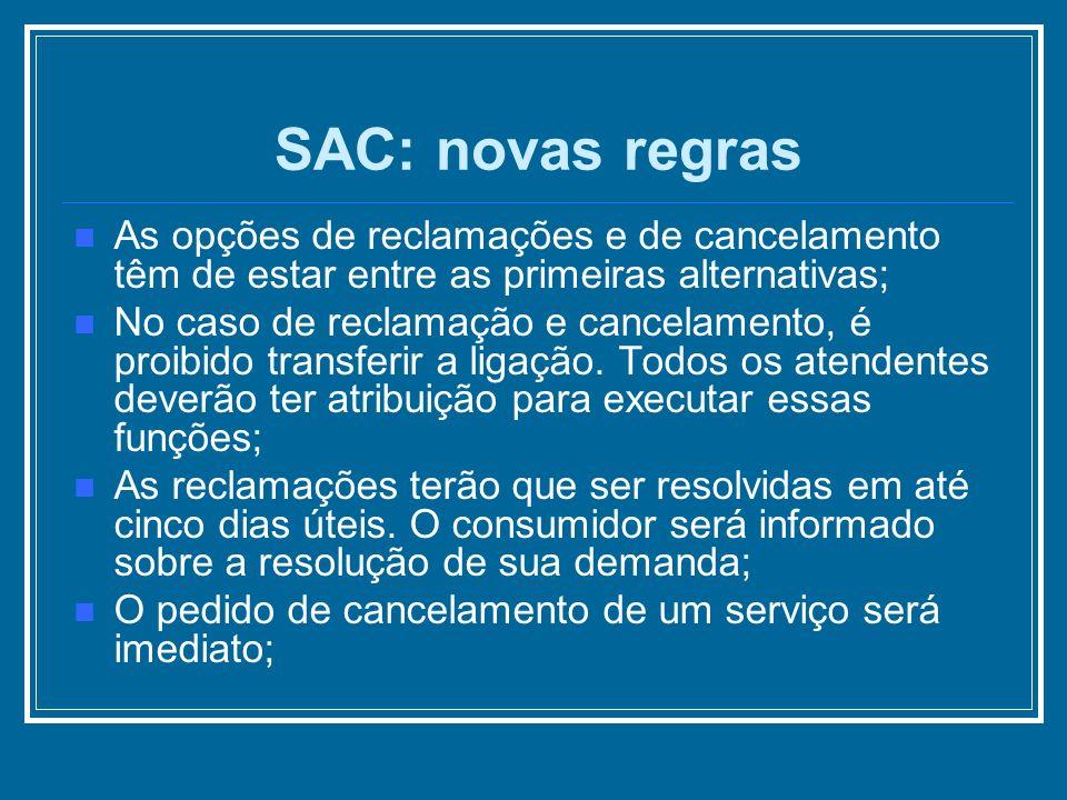 SAC: novas regras As opções de reclamações e de cancelamento têm de estar entre as primeiras alternativas;