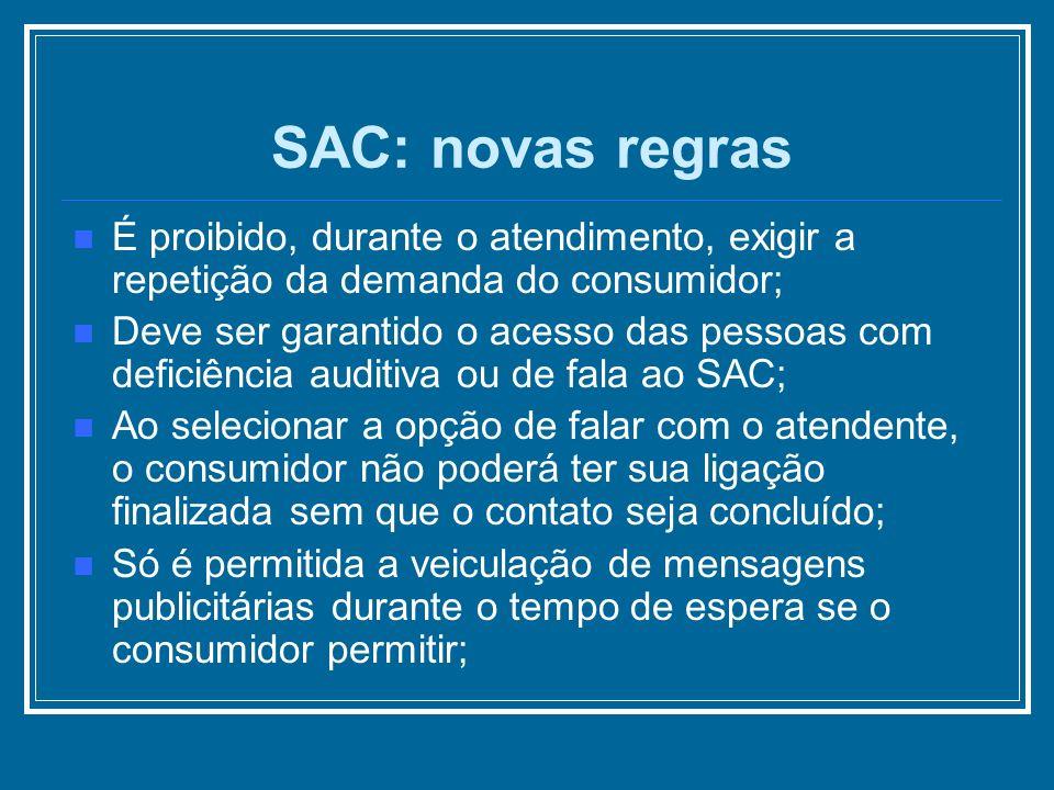 SAC: novas regrasÉ proibido, durante o atendimento, exigir a repetição da demanda do consumidor;