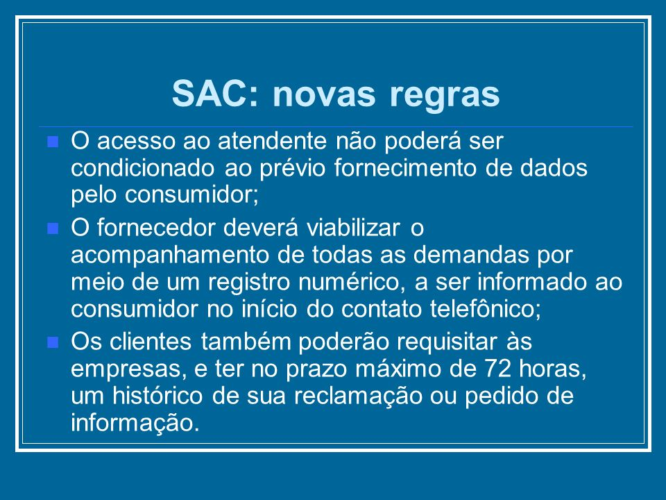 SAC: novas regras O acesso ao atendente não poderá ser condicionado ao prévio fornecimento de dados pelo consumidor;