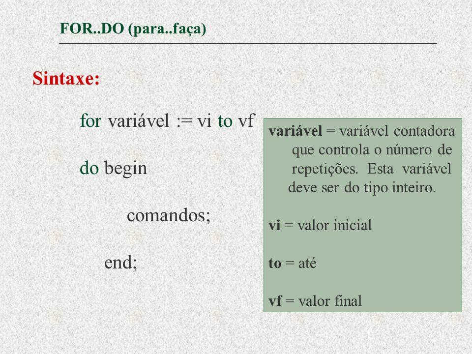 Sintaxe: do begin comandos; end; FOR..DO (para..faça)