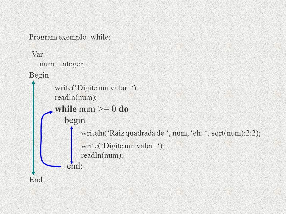 while num >= 0 do begin end; Program exemplo_while; Begin Var
