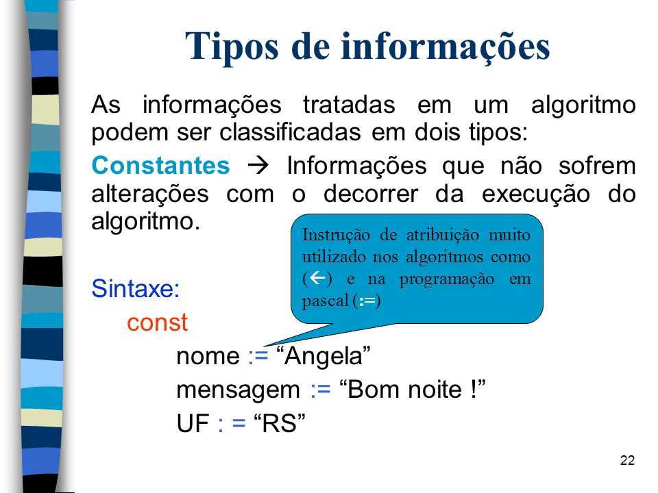 Tipos de informaçõesAs informações tratadas em um algoritmo podem ser classificadas em dois tipos: