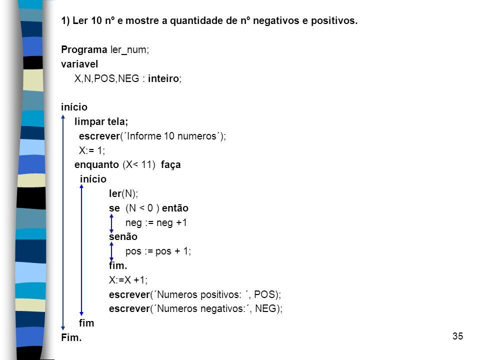 1) Ler 10 nº e mostre a quantidade de nº negativos e positivos.