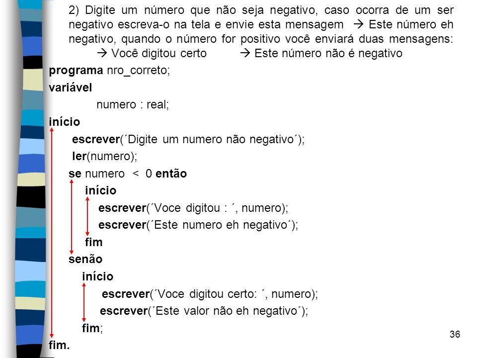 2) Digite um número que não seja negativo, caso ocorra de um ser negativo escreva-o na tela e envie esta mensagem  Este número eh negativo, quando o número for positivo você enviará duas mensagens:  Você digitou certo  Este número não é negativo
