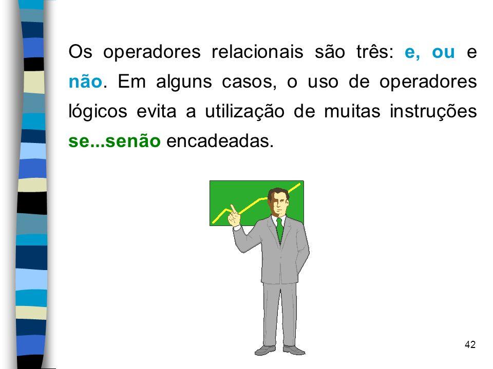 Os operadores relacionais são três: e, ou e não