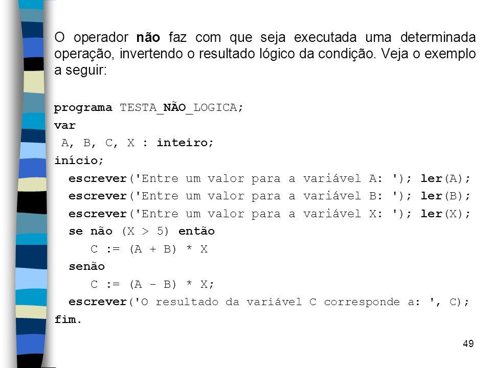 O operador não faz com que seja executada uma determinada operação, invertendo o resultado lógico da condição. Veja o exemplo a seguir: