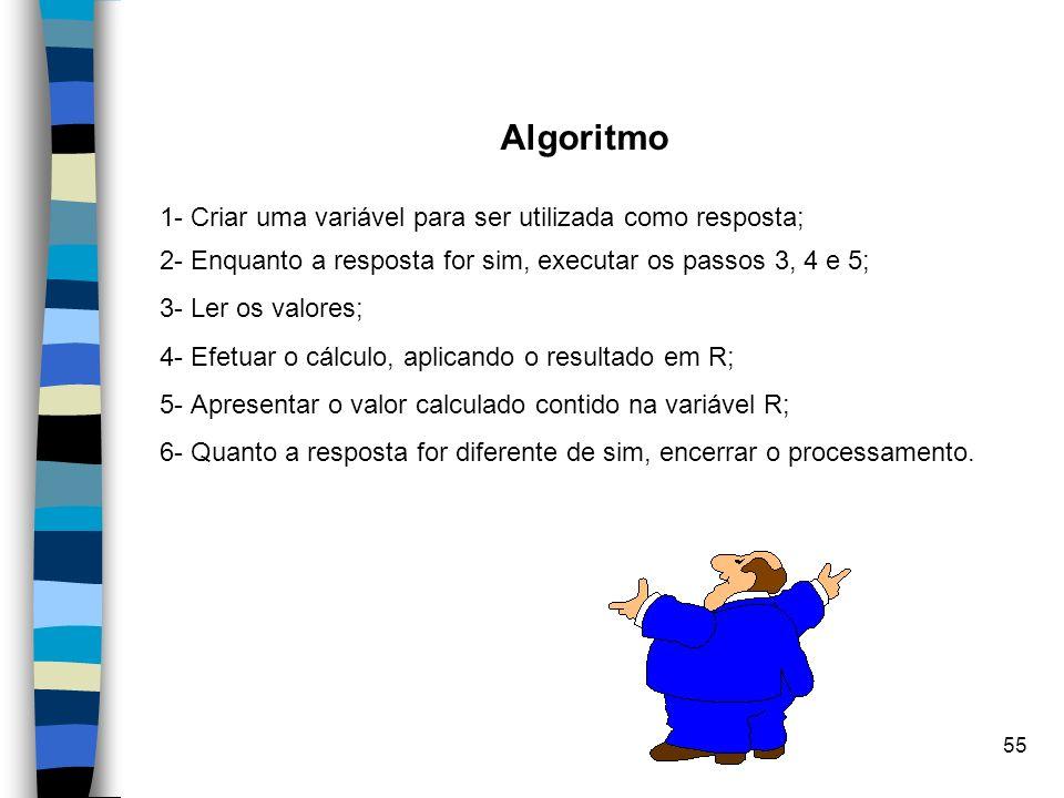 Algoritmo 1- Criar uma variável para ser utilizada como resposta;