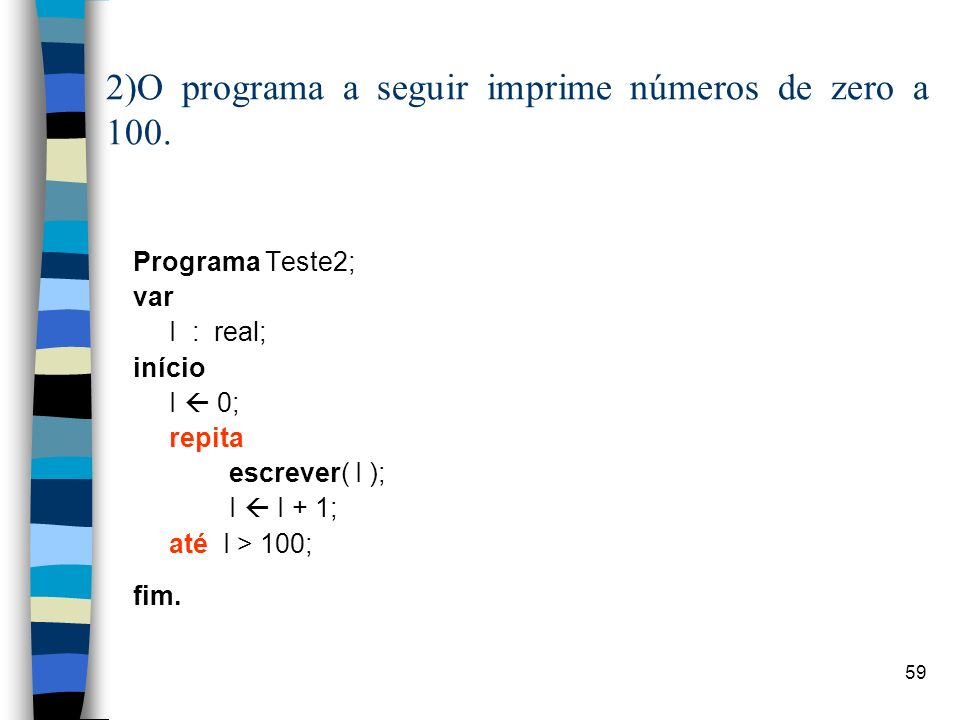 2)O programa a seguir imprime números de zero a 100.