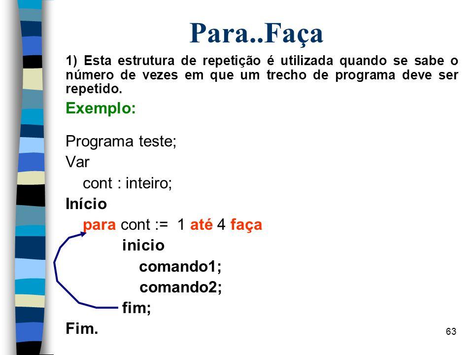 Para..Faça Exemplo: Programa teste; Var cont : inteiro; Início