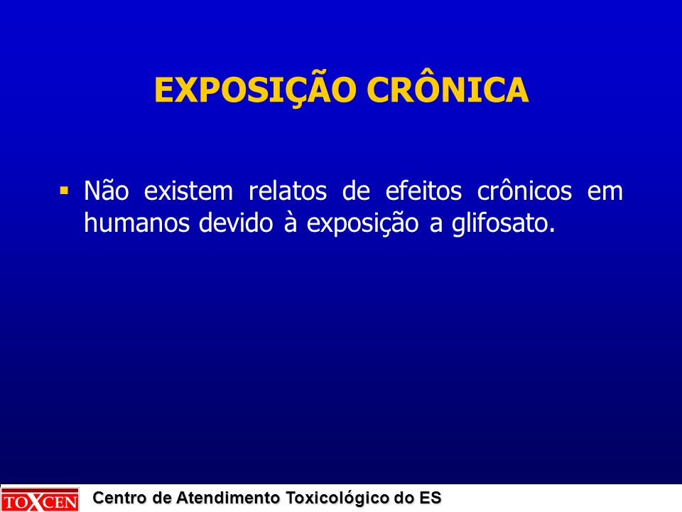 EXPOSIÇÃO CRÔNICA Não existem relatos de efeitos crônicos em humanos devido à exposição a glifosato.