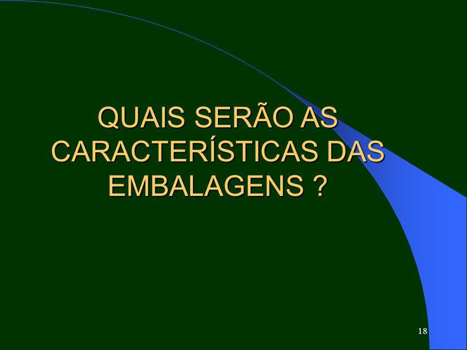 QUAIS SERÃO AS CARACTERÍSTICAS DAS EMBALAGENS