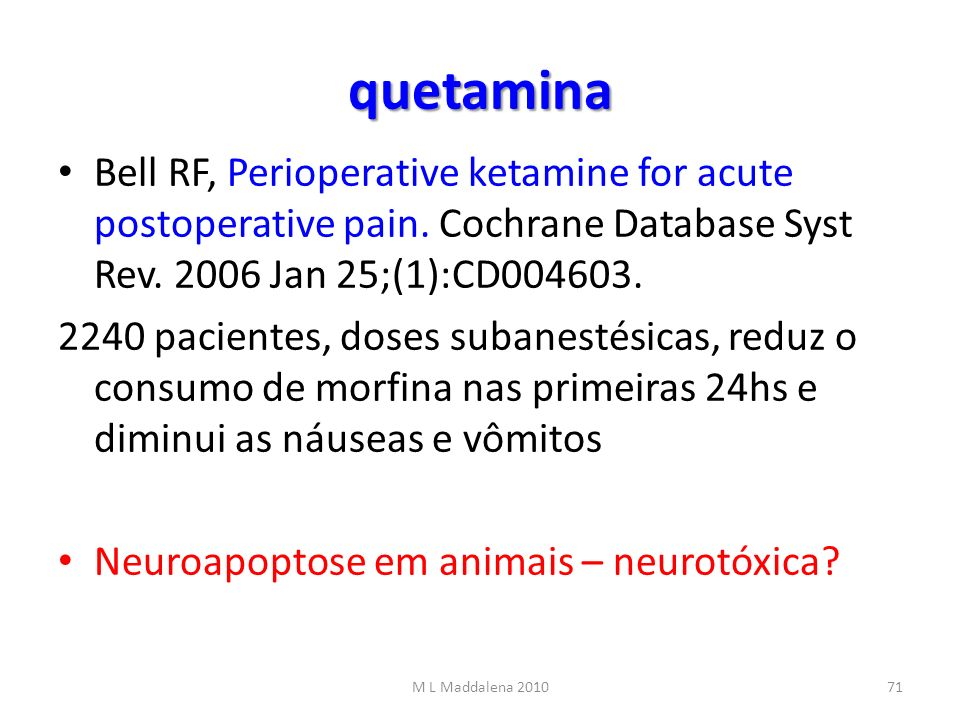 quetamina Bell RF, Perioperative ketamine for acute postoperative pain. Cochrane Database Syst Rev. 2006 Jan 25;(1):CD004603.