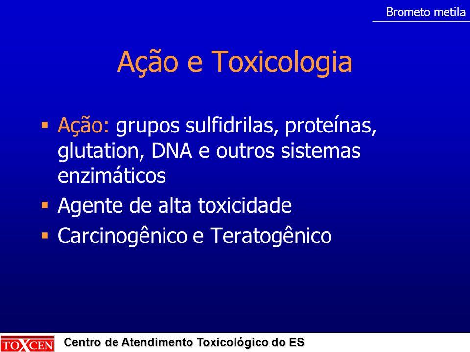Brometo metilaAção e Toxicologia. Ação: grupos sulfidrilas, proteínas, glutation, DNA e outros sistemas enzimáticos.