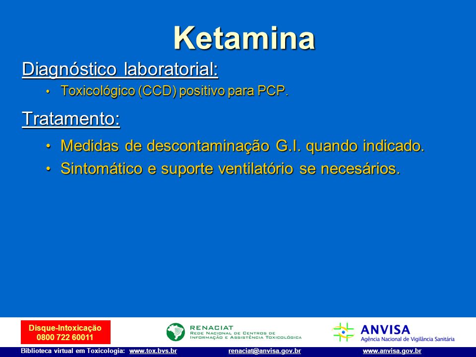 Ketamina Diagnóstico laboratorial: Tratamento: