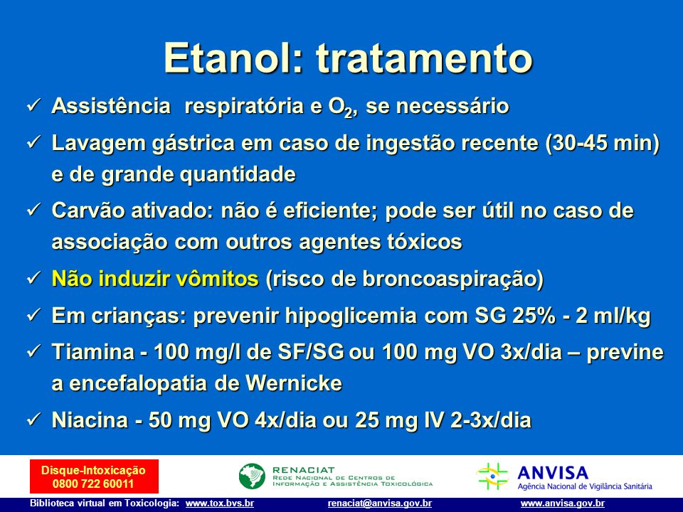 Etanol: tratamento Assistência respiratória e O2, se necessário