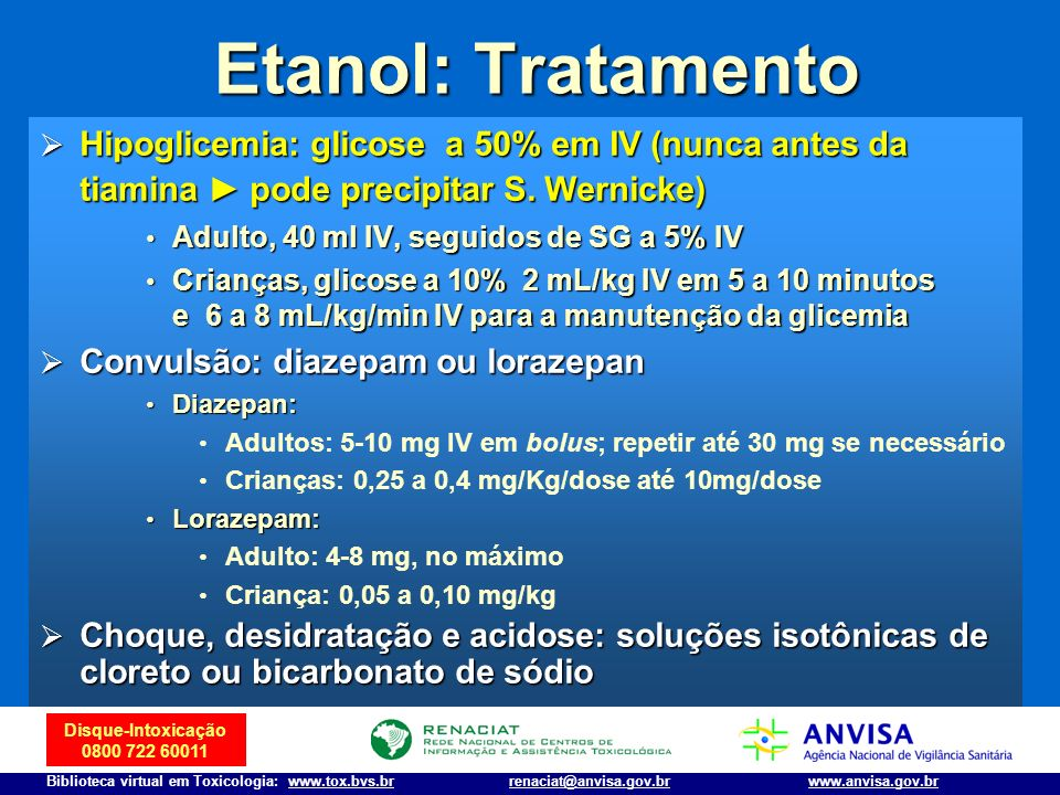Etanol: Tratamento Hipoglicemia: glicose a 50% em IV (nunca antes da tiamina ► pode precipitar S. Wernicke)