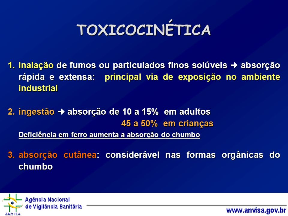 TOXICOCINÉTICA inalação de fumos ou particulados finos solúveis  absorção rápida e extensa: principal via de exposição no ambiente industrial.
