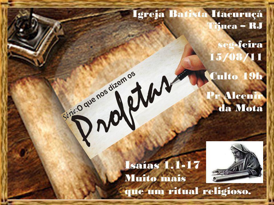 Isaías 1.1-17 Muito mais que um ritual religioso.